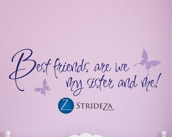 Best friends we are my sister and me, girls room decor, sisters wall art, sister decal, sister decor, sister wall decal, sisters, D00244.