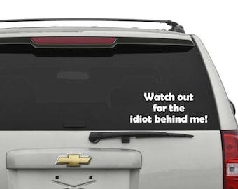 Idiot Behind Me Car Decal