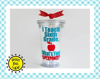 I Teach Sixth Grade. Whats Your SUPERPOWER? Sixth Grade Teacher Gift, 6th Grade, Funny Teacher Gift, Acrylic Cup, You Choose Grade / Subject