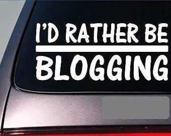 I'D Rather Be A Blogging *H659* 8 Inch Sticker Decal Blogger Fashion Blog Paper