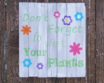 Garden sign, Don't forget to Wet (Water) your plants Rustic White Wash, Spring Barn Wood Sign, Summer, Retro flowers, Hippie, Funny Gag Gift