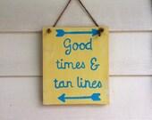Good times and tan lines, beach sign, beach decor, arrows, nautical decor, beachy, pool decor, pool signs, pool decorations