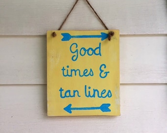 Good times and tan lines, beach sign, beach decor, arrows, nautical decor, beachy, pool decor, pool signs, pool decorations