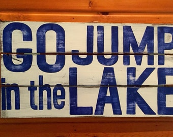 Go Jump in the Lake- Cabin/lakehouse Sign, white and blue Rustic