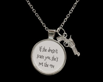 If She Doesn't Scare You She's Not The One, Gun, Love Necklace