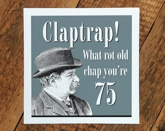 75th Birthday Card For Men; You're 75; 75th Birthday Card For Men; 'Claptrap!' GC094