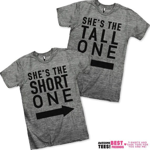 She's The Short One / She's The Tall One Best Friends Shirts!