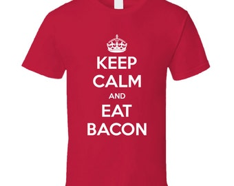 Keep Calm And Eat Bacon Funny Foodie Breakfast T Shirt