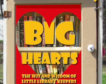 Little Libraries, Big Hearts: The Wit and Wisdom of Little Library Keepers