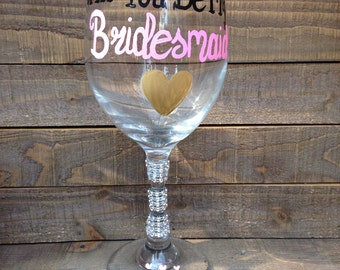 Will You Be My Bridesmaid? Wine Glass - Bridesmaid Gift