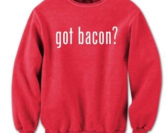 Got Bacon? Crewneck Sweatshirt CL0142