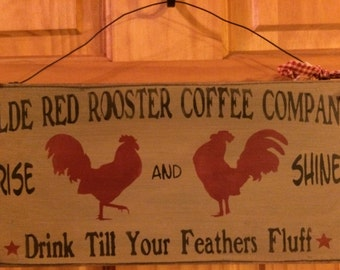 Olde Red Rooster Coffee Company - Rise and Shine - Drink Until your Feathers Fluff 12 x 6 wired sign