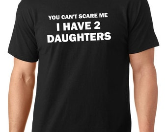 gift for dad, You can't scare me I have 2 daughters t-shirt, dad t-shirt, father's day gift, dad birthday gift, TEEddictive