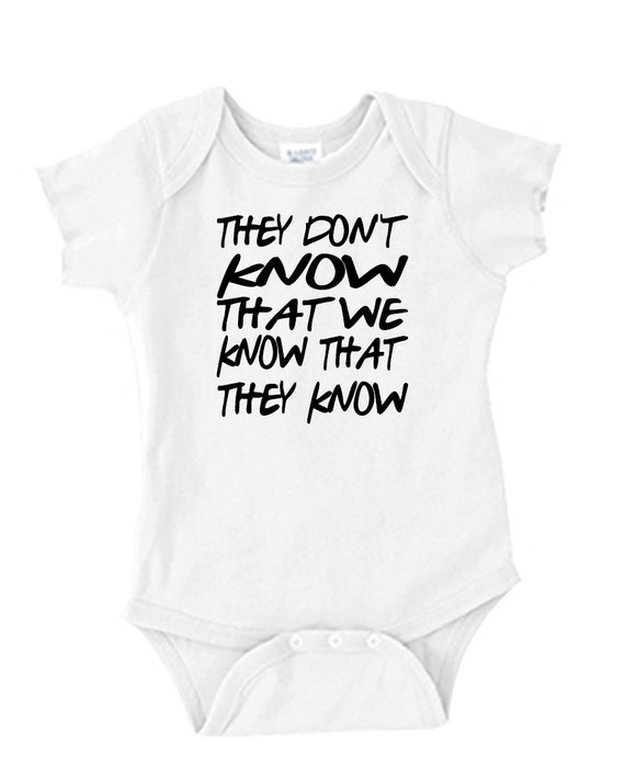 Baby Onesie - FRIENDS TV Show Quote - They Don't Know That We Know