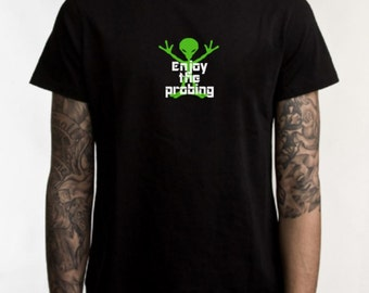 Alien probing T-shirt, enjoy the probing, funny t-shirt, graphic tee, statement shirt, aliens, scifi, geekery, alien tshirt, probing alien