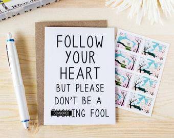 Funny Motivational Card - Funny Encouragement Card - Funny Just Because Card- Follow Your Heart But Please Don't Be A F-ing Fool