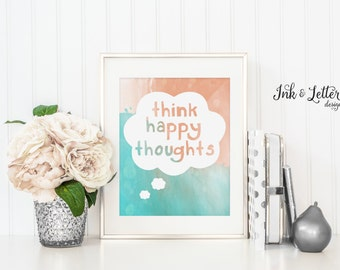 Think Happy Thoughts - Happy Thoughts Print - Happy Wall Art - Nursery Decor - Watercolor Print - Instant Download - Digital Printable 8x10