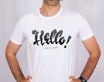 "T-shirt ""Hello, you're dead!"" 01 ""/ man-men / white-white / cotton t shirt 01"