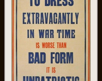 """British Propaganda WWI Poster """"To Dress Extravagantly in War Time is Worse than Bad Form It Is Unpatriotic"""" - Giclee Art Print"""