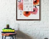 Home is wherever I am with you, Art Print, Quotes about home, Home Decor, Watercolor flowers, Gift