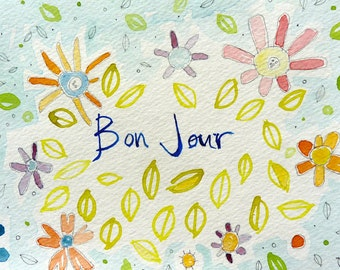 BON JOUR 8 x 6  original water color painting, illustration, painting of flowers, french