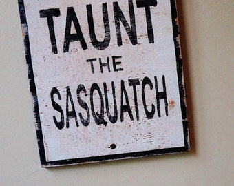 Sasquatch Sign, Wooden, Painted, Do Not Taunt The Sasquatch