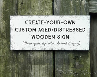 Custom Aged/Distressed Wooden Sign - You Choose the Quote, Size & Colors - Hand-Painted and Distressed