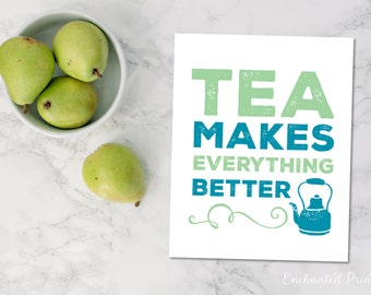 Tea Makes Everything Better - Tea Lovers Art Printable - Kitchen Art Decor- Tea Lover Gift - Instant download