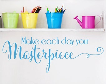 Masterpiece Wall Decal - Vinyl Wall Decal - Make Each Day Your Masterpiece Decal - Playroom Decor