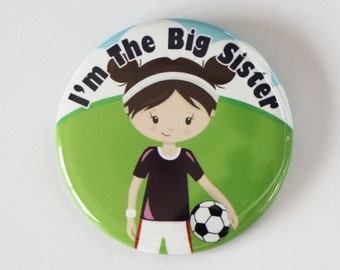 I'm the big sister,i'm the big sister button pin,soccer big sister,soccer button pin,i'm going to be a sister,it's my birthday pin