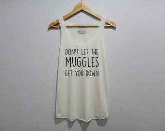 Dont let the muggles get you down Shirt Tank Top Women Size S M L