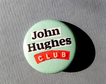 John Hughes Club  - 1.25 inch Pinback Button, pin-back button, button, badge, pin, movie, film, fanclub, breakfast club, home alone, 80s 90s