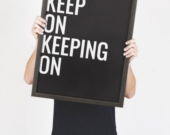 Keep On Keeping On Inspirational Quote Art 18x24