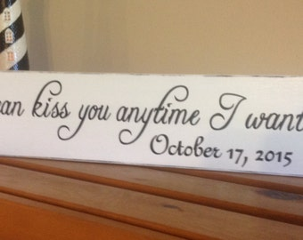 So I can kiss you anytime I want #2 hand painted rustic wood sign, personalized.