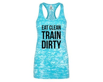 Train Dirty Burnout Tank Top, Motivational Workout Tanks, Workout Clothes for Women, Eat Clean Gym Shirt, Womens Workout Tanks, Lifting Tank