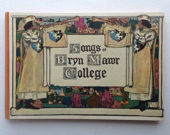 Songs of Bryn Mawr College. 1903 First Edition Illustrated by Elizabeth Shippen Green.