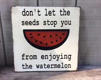 Life quote life lesson sign watermelon sign