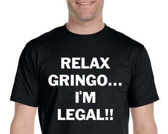 Relax Gringo... I'm Legal Mexican Latino Spanish Immigrant Funny Immigration Ban  Men's Black T-shirt