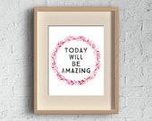 Today Will Be Amazing Downloadable Art Print