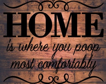 Home is Where You Poop Most Comfortably SVG digital cutting file for silhouette cameo, cricut explore, or other personal cutting machines