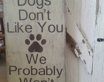 If Our Dogs Don't Like You, We Probably Won't Either**Wood sign**SO FUN**GrEaT gift**