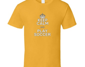 Keep Calm And Play Soccer, T Shirt, soccer, sports