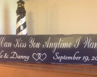 So I can kiss you anytime I want hand painted rustic wood sign, personalized.