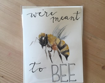 we're meant to BEE.