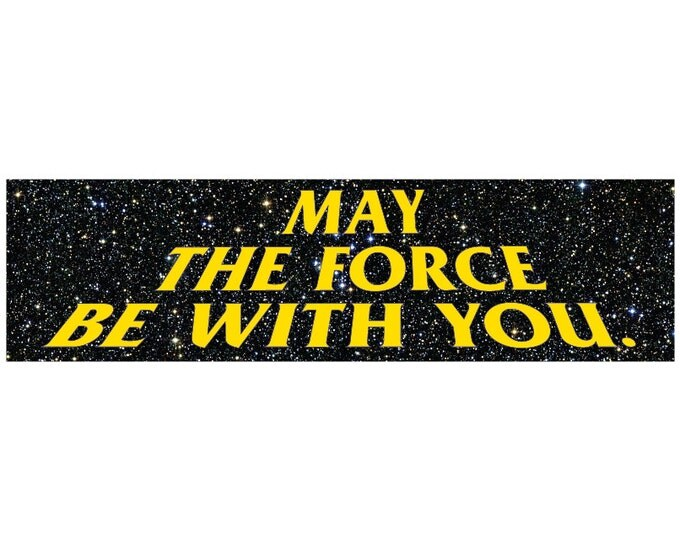 May The Force Be WIth You. Decal Vinyl or Magnet Bumper Sticker