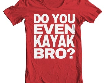 Kayaking T-shirt - Do You Even Kayak Bro? - Paddle Life Kayak T-shirt