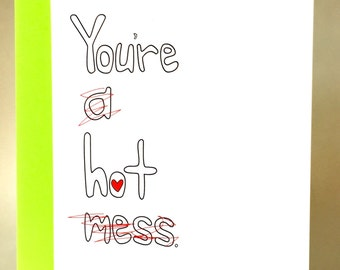 Hot mess, Friend Card, sarcastic love, girlfriend, boyfriend, Funny Birthday Card, funny love card, Just because, Funny Greeting Card, C-027
