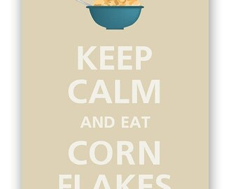 Keep calm and eat corn flakes