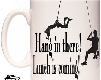 Hang in There , Rock Climbing Mug, Guys Mug, Gifts for him,  Funny dude Mug, Birthday Gift mug, Awesome party mug , Lunch Mug