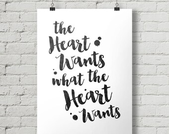 The Heart Wants What The Heart Wants - Inspirational Quote Typography Poster Printable